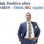 Think Positive after Covid19 – Think BIG Again!